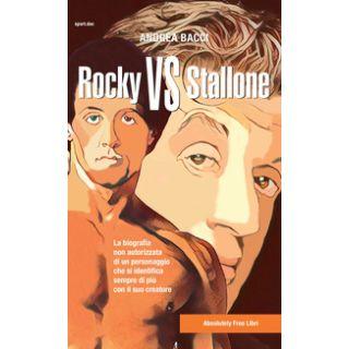 Rocky vs Stallone. La biografia non autorizzata di un personaggio che si identifica sempre più con il suo creatore - Bacci Andrea