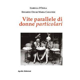 Vite parallele di donne particolari - D'Isola Isabella; Canavese Edoardo Oscar Maria