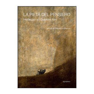 La pietà del pensiero. Heidegger e i «Quaderni neri» - Brencio F. (cur.)