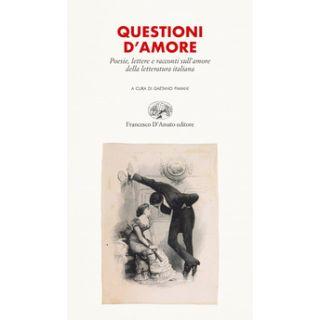 Questioni d'amore. Poesie, lettere e racconti sull'amore della letteratura italiana - Fimiani G. (cur.)