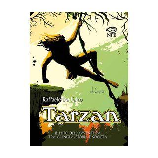 Tarzan. Il mito dell'avventura tra giungla, storia e società - De Falco Raffaele