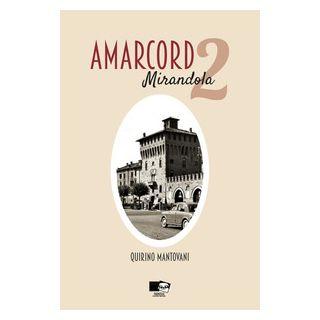 Amarcord. Mirandola. Vol. 2 - Mantovani Quirino