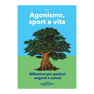 Agonismo, sport e vita. Riflessioni per genitori esigenti e curiosi - Battagliarin G. O. (cur.)