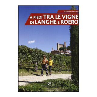 A piedi tra le vigne di Langhe e Roero - Camanni Stefano