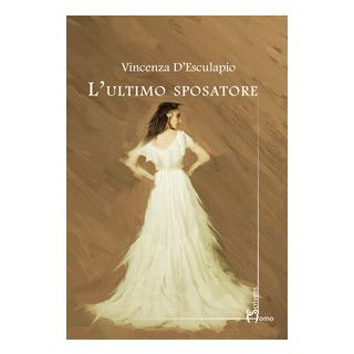 L'ultimo sposatore - D'Esculapio Vincenza