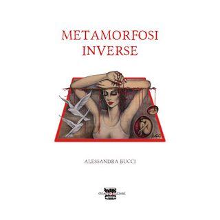 Metamorfosi inverse - Bucci Alessandra