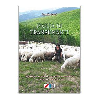 Figlia di transumanti. (Ricordi di una vita trascorsa fra Cavergiumine nel Frignano e il Polesine) - Borri Loretta