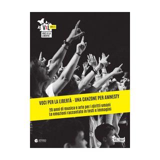 Voci per la libertà. Una canzone per Amnesty. 20 anni di musica e arte per i diritti umani. Le emozioni raccontate in testi e immagini. Ediz. illustrata - Lionello M. (cur.)