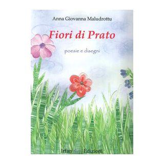 Fiori di prato. Poesie e dintorni - Maludrottu Anna G.