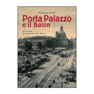 Porta Palazzo e il Balon nelle cartoline della collezione Piero Bianchi. Ediz. illustrata - Menietti Piergiuseppe; Bianchi Piero
