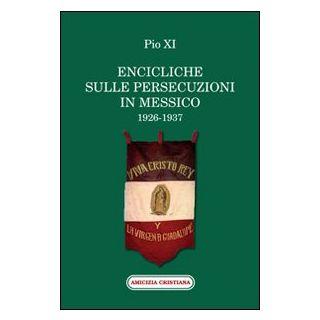 Encicliche sulle persecuzioni in Messico (1926-1937) - Pio XI