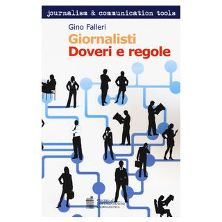Giornalisti. Doveri e regole - Falleri Gino