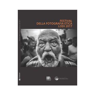 Festival della fotografia etica 2017. Ediz. italiana e inglese -