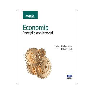 Economia. Principi e applicazioni - Lieberman Marc; Hall Robert E.