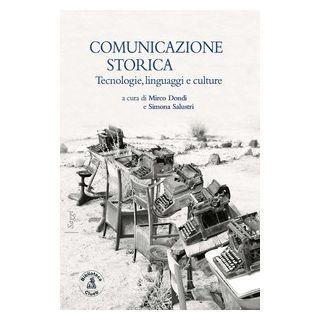 Comunicazione storica. Tecnologie, linguaggi e culture - Dondi M. (cur.); Salustri S. (cur.)