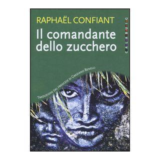 Il comandante dello zucchero - Confiant Raphaël