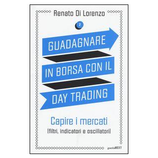 Guadagnare in borsa con il day trading. Vol. 2: Capire i mercati (filtri, indicatori e oscillatori) - Di Lorenzo Renato