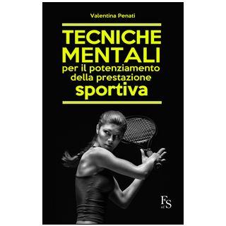 Tecniche mentali per il potenziamento della prestazione sportiva - Penati Valentina