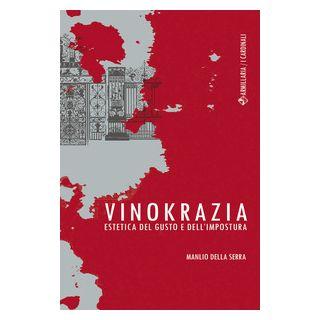 Vinokrazia. Estetica del gusto e dell'impostura - Della Serra Manlio