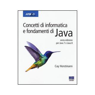 Concetti di informatica e fondamenti di Java - Horstmann Cay S.; Dalpasso M. (cur.)
