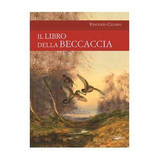 Il libro della beccaccia - Celano Vincenzo