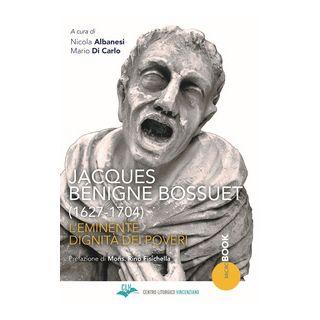 Jacques Bénigne Bossuet (1627-1704). L'eminente dignità dei poveri - Albanesi N. (cur.); Di Carlo M. (cur.)