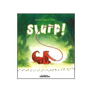 Slurp! Ediz. illustrata - Digard Nicolas; Nob