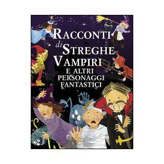 Racconti di streghe vampiri e altri personaggi fantastici. Ediz. illustrata -