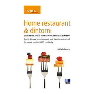 Home restaurant & dintorni. Come si fa ad avviare un'attività di gastronomia domestica - Deodati Michele