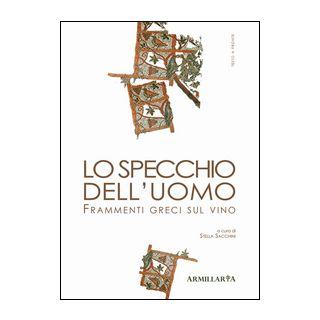 Lo specchio dell'uomo. Frammenti greci sul vino. Ediz. multilingue - Sacchini S. (cur.)