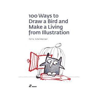 100 ways to draw a bird and make a living from illustration. Ediz. illustrata - Scheinberger Felix