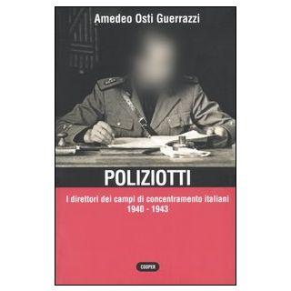 Poliziotti. I direttori dei campi di concentramento italiani 1940-1943 - Osti Guerrazzi Amedeo