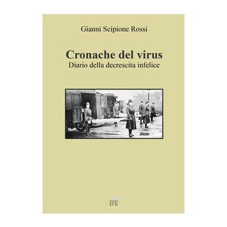Cronache del virus. Diario della decrescita infelice - Rossi Gianni Scipione
