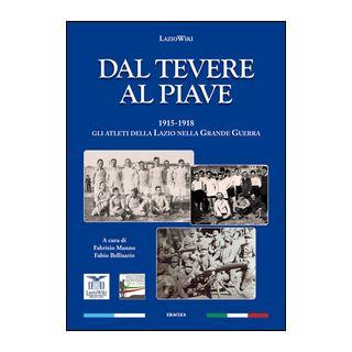 Dal Tevere al Piave. 1915-1918 gli atleti della Lazio nella grande guerra - LazioWiki; Munno F. (cur.); Bellisario F. (cur.)