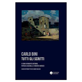 Tutti gli scritti - Bini Carlo; Antonini R. (cur.); Cascinelli P. (cur.); Goracci R. (cur.)