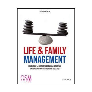 Life & family management. Come usare la forza della famiglia per creare un'impresa e una vita di grande successo! - Vella Alessandro
