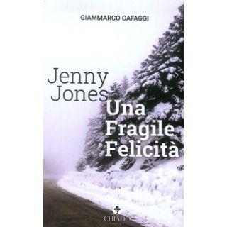 Jenny Jones. Una fragile felicità - Cafaggi Giammarco