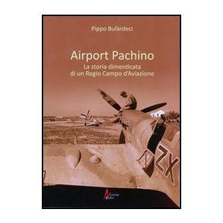 Airport Pachino. La storia dimenticata di un regio campo d'aviazione - Bufardeci Pippo
