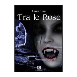 Tra le rose - Losi Laura