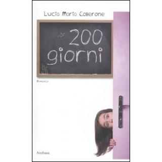 200 giorni. La dislessia tra i banchi di scuola e la vita - Collerone Lucia Maria