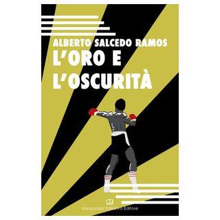 L'oro e l'oscurità - Salcedo Ramos Alberto