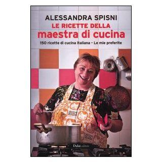 Le ricette della maestra di cucina - Spisni Alessandra