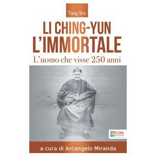 Li Ching-Yun l'immortale. L'uomo che visse 250 anni - Sen Yang; Miranda A. (cur.)