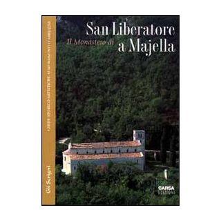 Il monastero di San Liberatore a Majella - Ghisetti Giavarina Adriano; Maselli Campagna Marcella