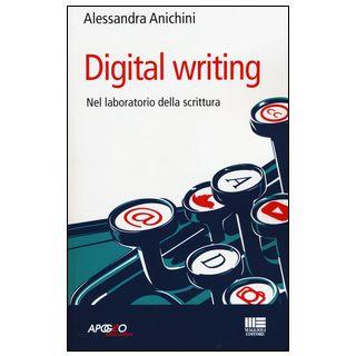 Digital writing. Nel laboratorio di scrittura - Anichini Alessandra