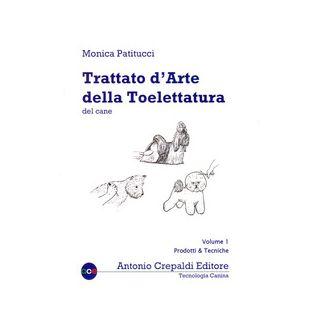 Trattato d'arte della toelettatura del cane. Vol. 1: Prodotti e tecniche - Patitucci Monica