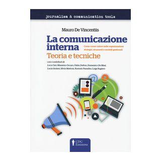 La comunicazione interna. Teoria e tecniche. Come creare valore nelle organizzazioni: strategie, strumenti e modelli gestionali - De Vincentiis Mauro