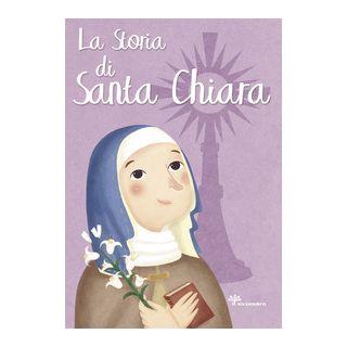 La storia di Santa Chiara. Ediz. illustrata - Fabris Francesca