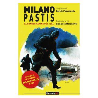 Milano Pastis. La grande rapina del 1964 - Pappalardo Davide