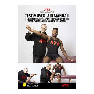 Test muscolari manuali. Il libro fondamentale per i professionisti della riabilitazione, della salute e dello sport - Benis Roberto